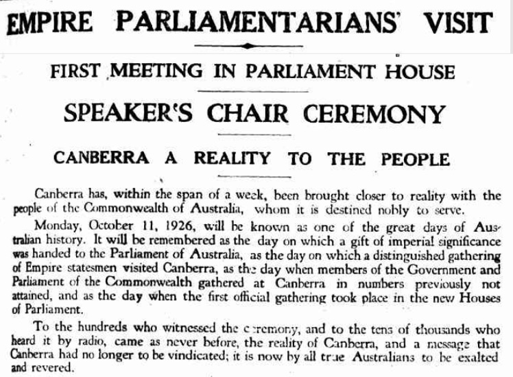 The visit by the Empire Parliamentary Association for the unveiling of the Speaker's Chair was front page news in the Canberra Times on 14 October 1926