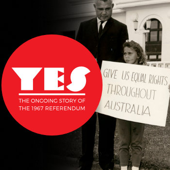 Yes: The Ongoing Story of the 1967 Referendum